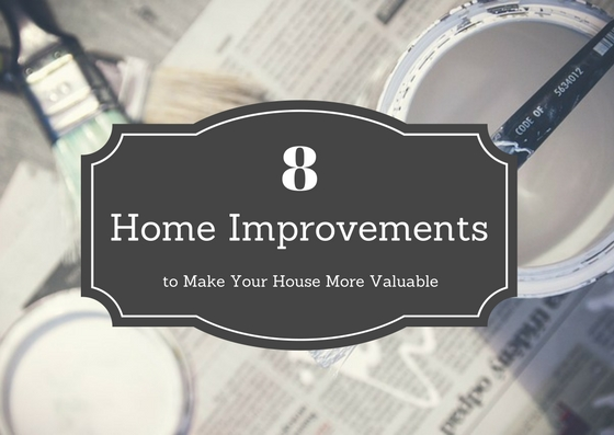 Home Improvements to Make Your House More Valuable